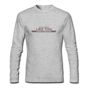 With A Shirt Like This for Men Printed Long Sleeve Cotton T-shirt