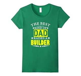 Women's The Best kind of Dad raises a builder t-shirt Large Kelly Green