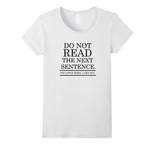 Women's Do Not Read The Next Sentence Little Rebel I Like You Tshirt XL White