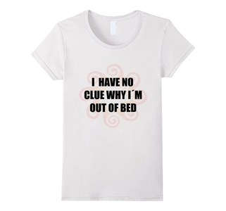 Women's I Have No Clue Why Im Out of Bed. Funny T-shirt XL White