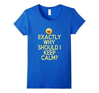 Women's Exactly Why Should I Keep Calm? Funny Novelty T Shirt Top Small Royal Blue
