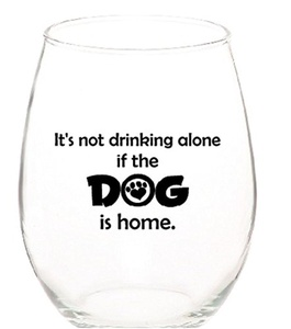 It's Not Drinking Alone if the Dog is Home Funny Unique Stemless 15 ounce Wine Glasses Set of 1 by Monkeyshine Wine (1 Dog)