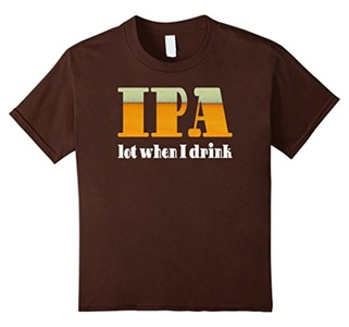 Kids IPA Lot When I Drink Funny Beer T-Shirt 12 Brown