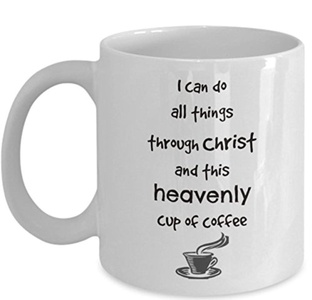 Best Jesus & Coffee Mug - 11 OZ - All things through Christ & heavenly coffee - The Same Power Offers the Perfect Mugs and Other Christian Gifts That Are Cute, Funny & Inspirational - A Great Birthday or Christmas Gift for Women and Men