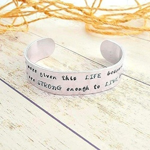 You Were Given This Life Because You Are Strong Enough To Live It Hand Stamped Cuff Bracelet