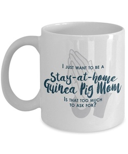 Funny Guinea Pig Mom Gifts -I Just Want To Be A Stay At Home Guinea Pig Mom - Unique Gift Idea