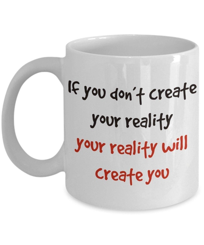 Online Store If You Don T Create Your Reality Coffee Mug