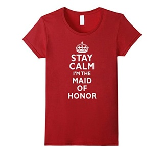Women's Stay calm I'm the maid of honor wedding bride funny t-shirt Medium Cranberry