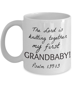 Best Grandma Gifts- 11 OZ Grandparent Coffee Mug - The Lord is Knitting Together My First Grandchild - Psalm 139:13 - The Same Power: Mugs & Other Christian Gifts - Cute, Fun, Inspirational