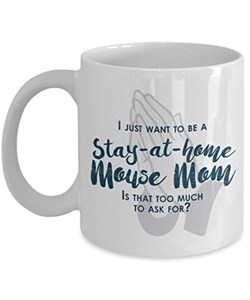 Funny Mouse Mom Gifts - I Just Want To Be A Stay At Home Mouse Mom - Unique Gift Idea