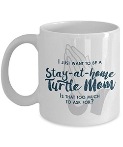 Funny Turtle Mom Gifts - I Just Want To Be A Stay At Home Turtle Mom - Unique Gifts Idea