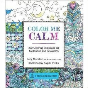 Color Me Calm: 100 Coloring Templates for Meditation and Relaxation (A Zen Coloring Book) by Lacy Mucklow & Angela Porter [Flexibound] by Race Point