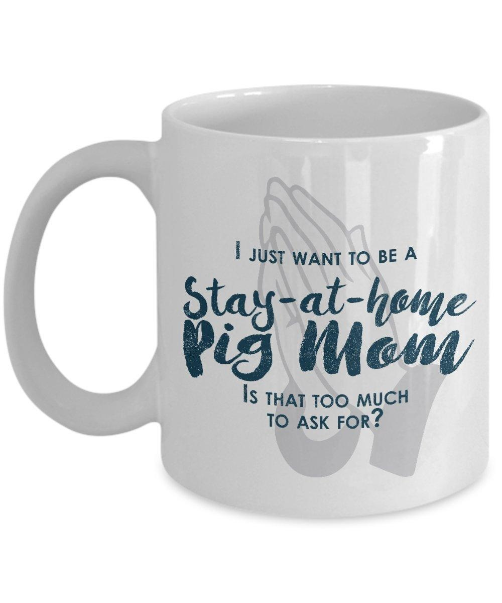 Funny Pig Mom Gifts - I Just Want To Be A Stay At Home Pig Mom - Unique Gifts Idea
