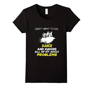 Women's I Just Want To Go DANCE And Ignore All T-Shirt Medium Black