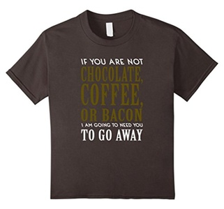 Kids If You Are Not Chocolate Coffee Or Bacon T-shirt 10 Asphalt