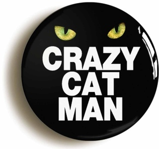 Crazy Cat Man Funny Button Pin (Size Is 1inch Diameter) Joke Gift
