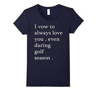 Women's I Vow To Always Love You Even During Golf Season T Shirt Large Navy