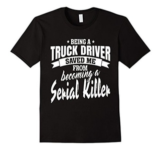 Men's Being A Truck Driver Saved Me From Becoming A Serial Killer XL Black