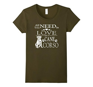 Women's Cane Corso T shirt - All You Need Is Love And Cane Corso Tee Small Olive